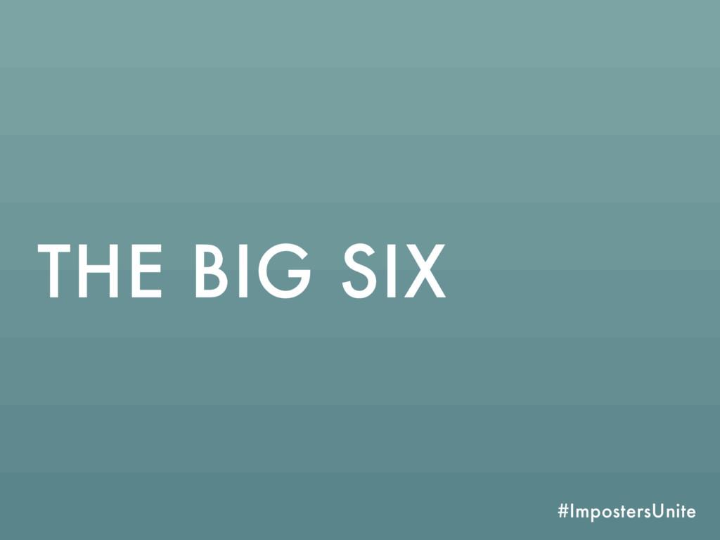 #ImpostersUnite THE BIG SIX