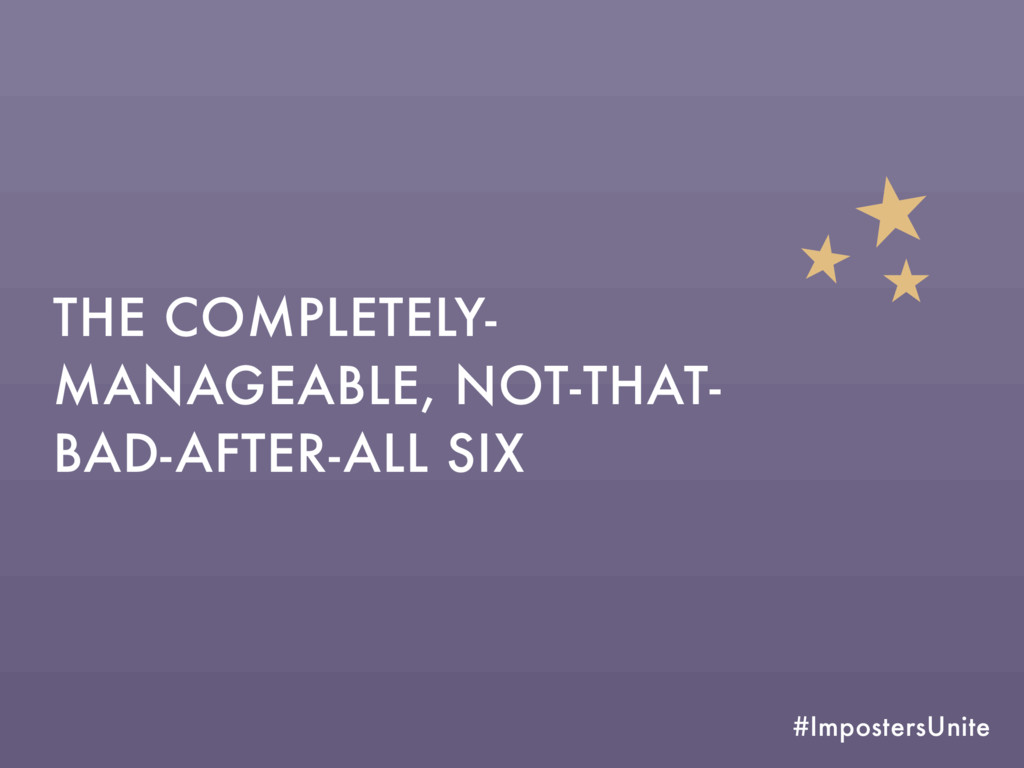 #ImpostersUnite THE COMPLETELY- MANAGEABLE, NOT...
