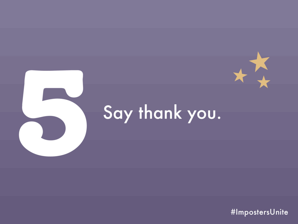 #ImpostersUnite 5Say thank you.