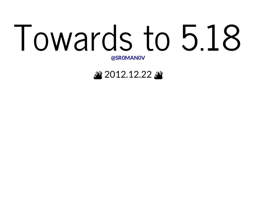 Towards to 5.18 2012.12.22 @SR0MAN0V