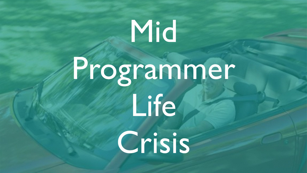 Mid   Programmer  Life  Crisis