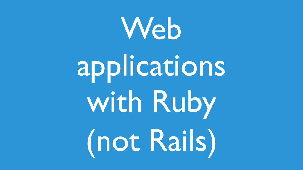 Web applications with Ruby (not Rails)