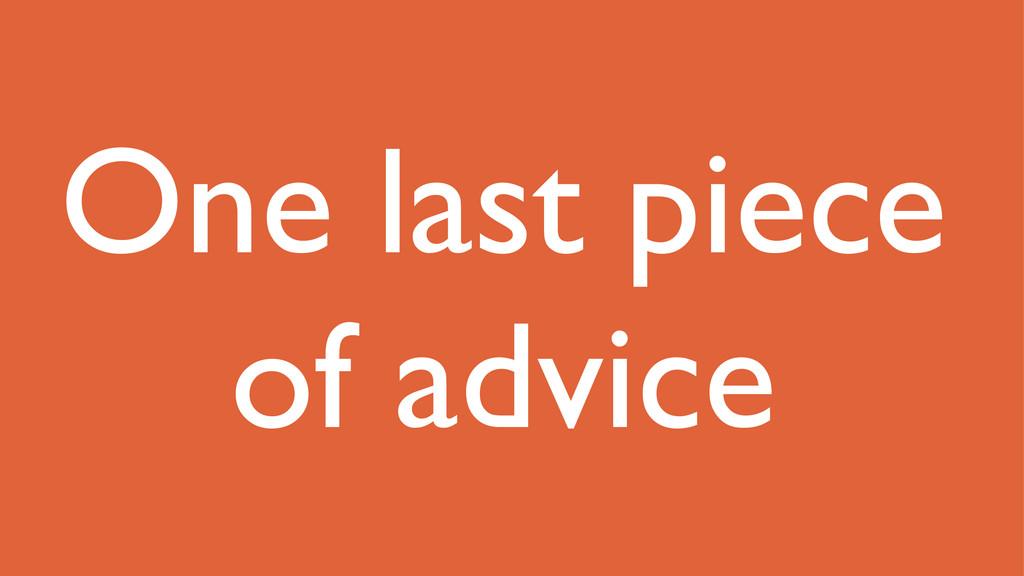 One last piece of advice