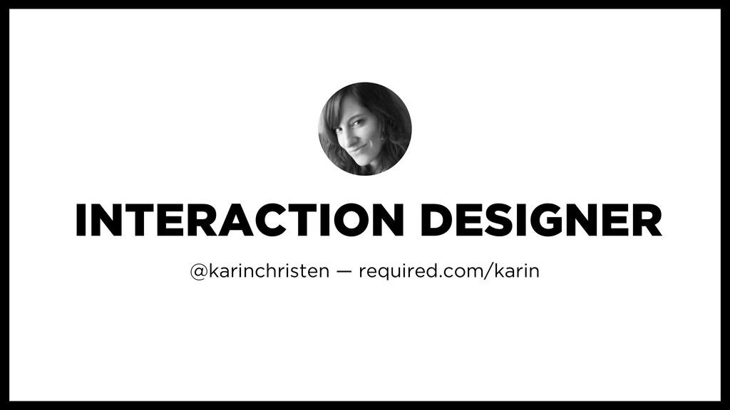 @karinchristen — required.com/karin INTERACTION...