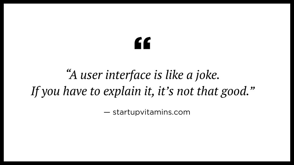"""""""A user interface is like a joke. If you have ..."""