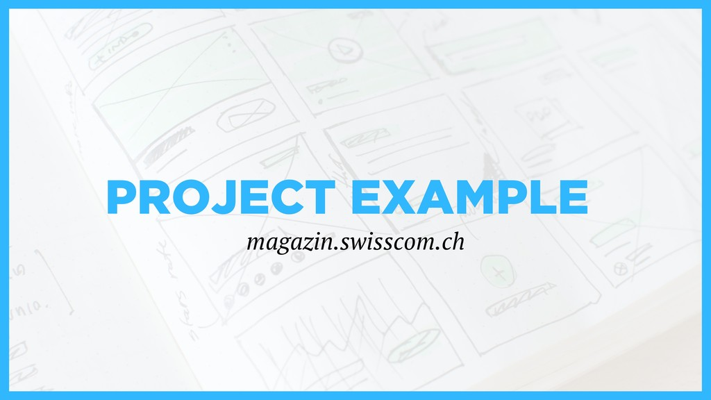 PROJECT EXAMPLE magazin.swisscom.ch