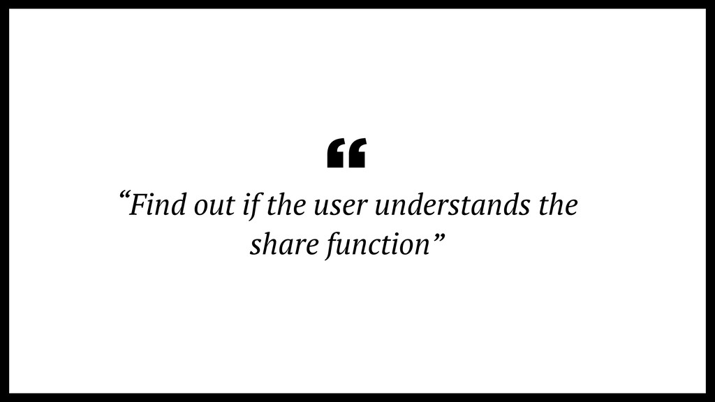"""""""Find out if the user understands the share fun..."""