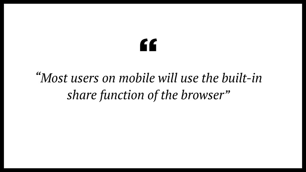 """""""Most users on mobile will use the built-in sha..."""