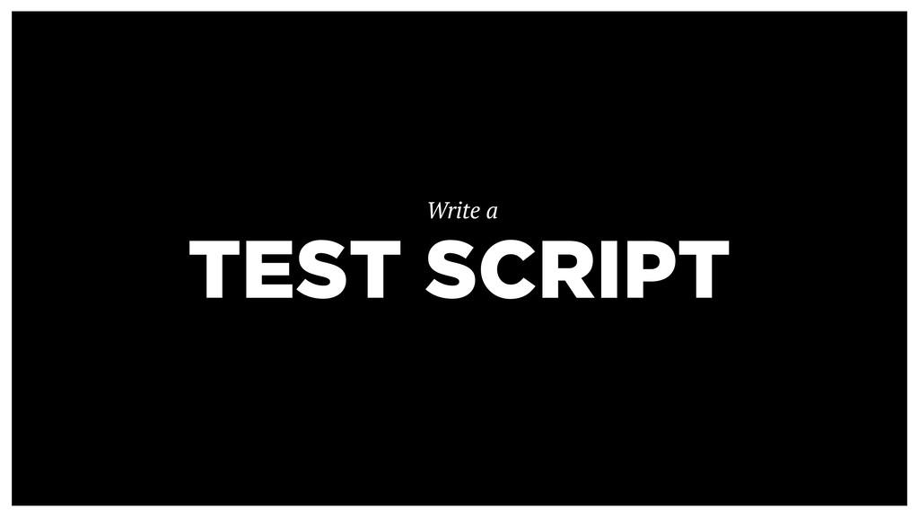 TEST SCRIPT Write a