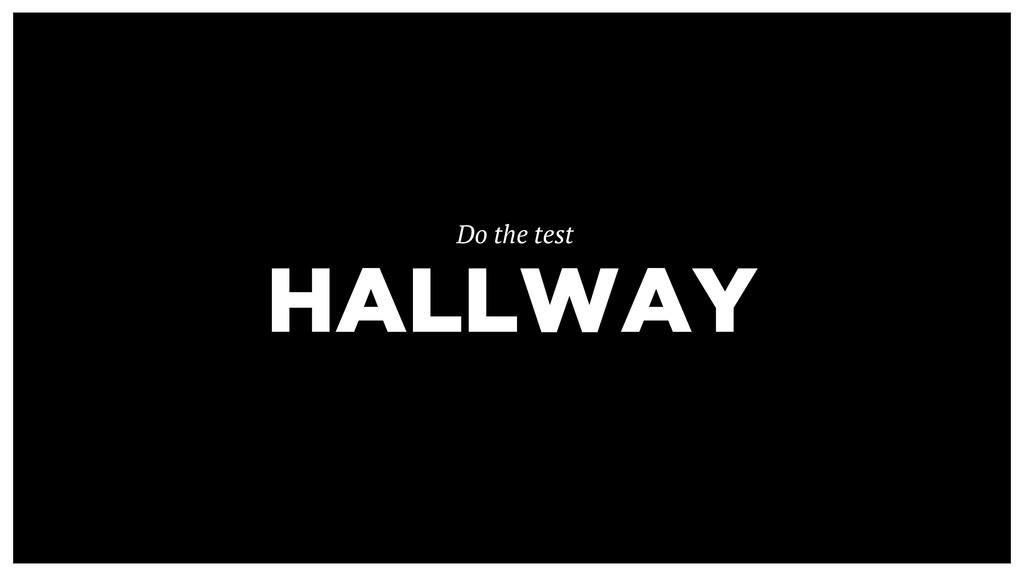 HALLWAY Do the test