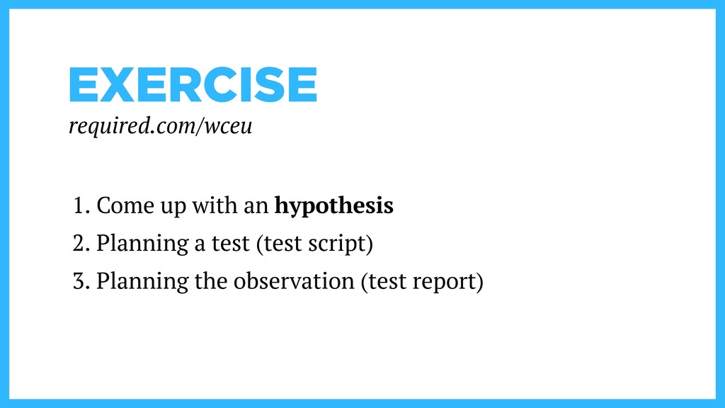 EXERCISE 1. Come up with an hypothesis 2. Plann...