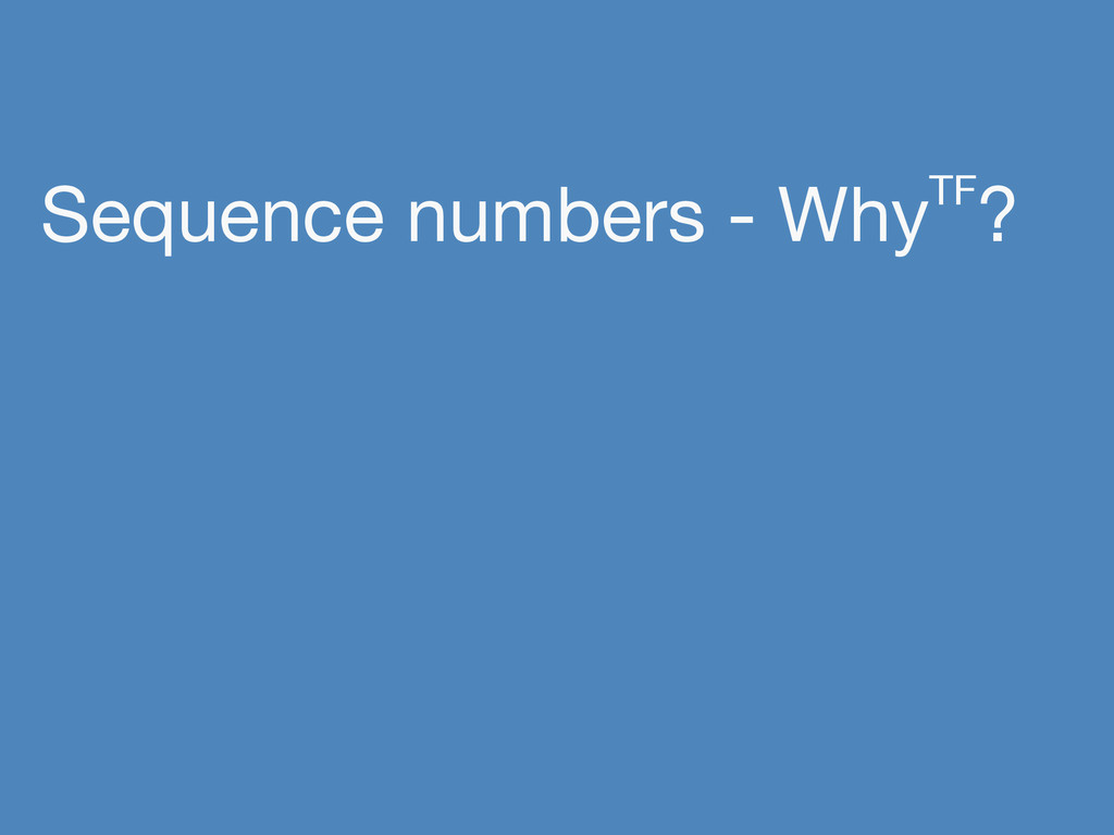 Sequence numbers - WhyTF?