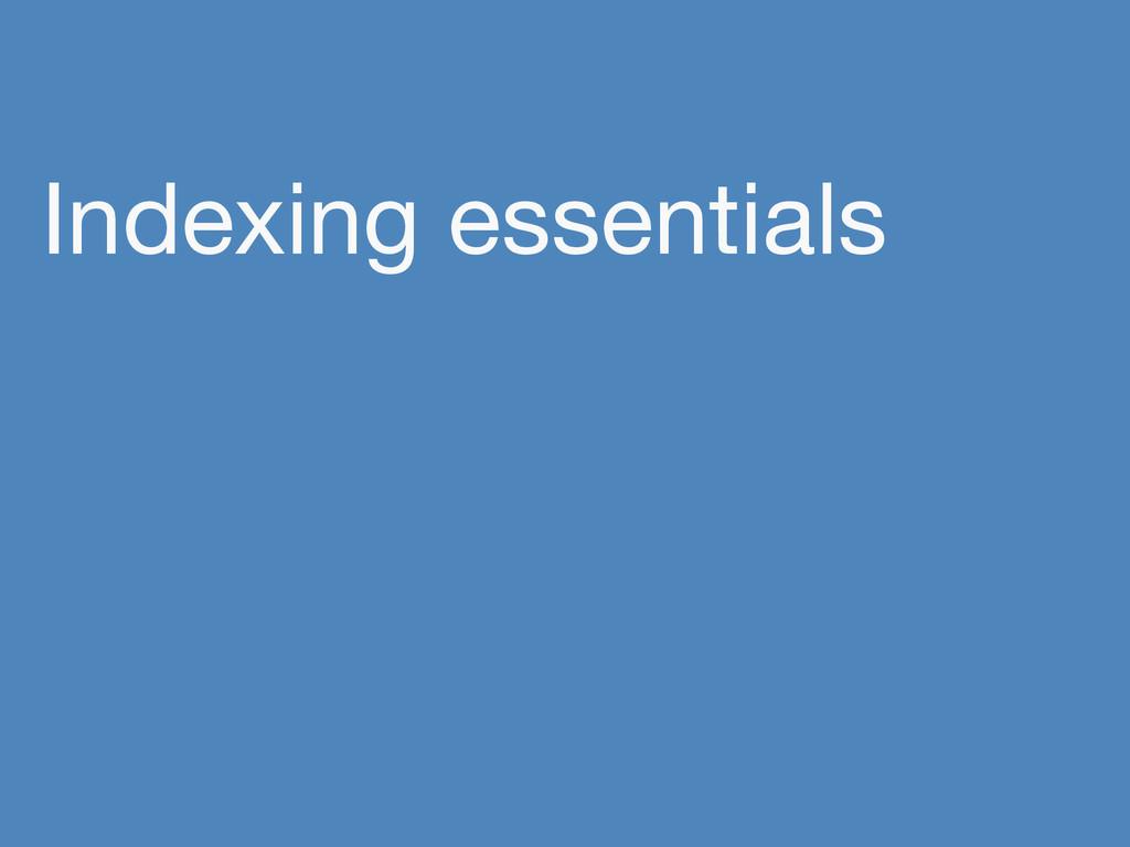 Indexing essentials