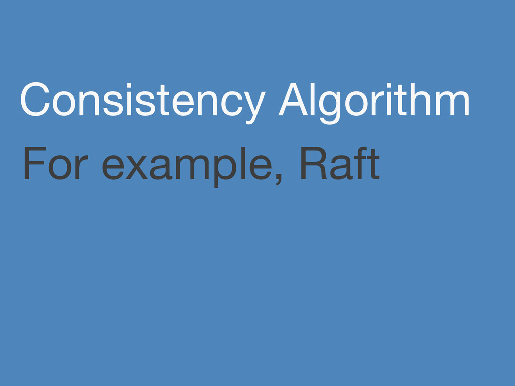 For example, Raft Consistency Algorithm