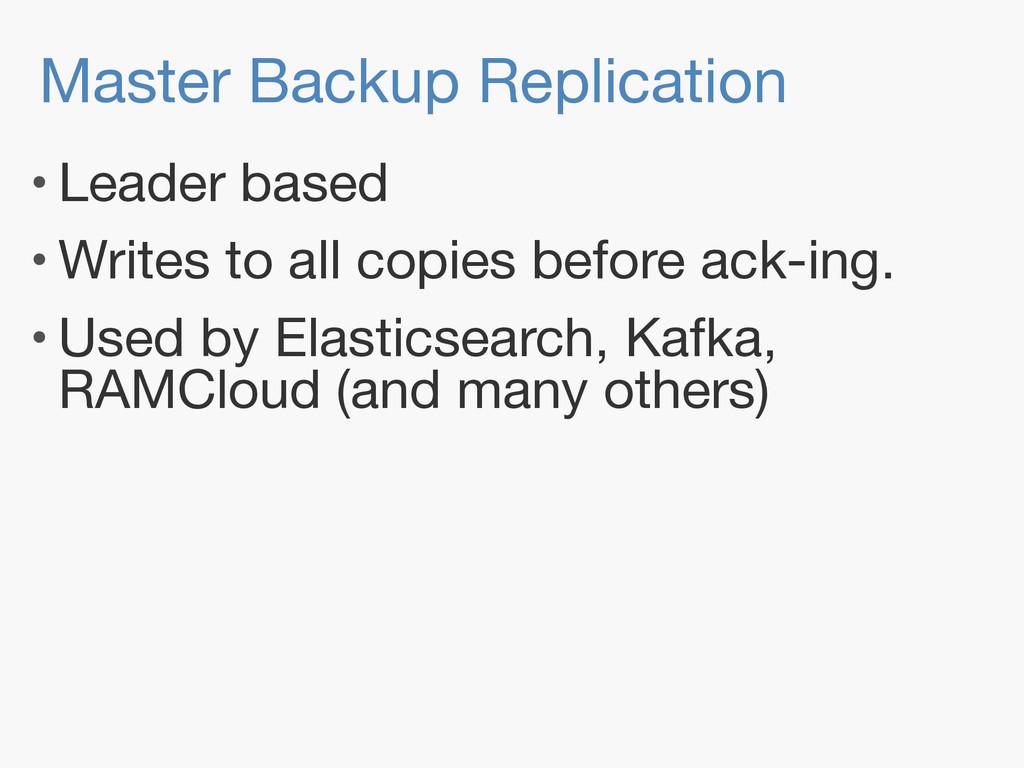 Master Backup Replication • Leader based  • Wri...