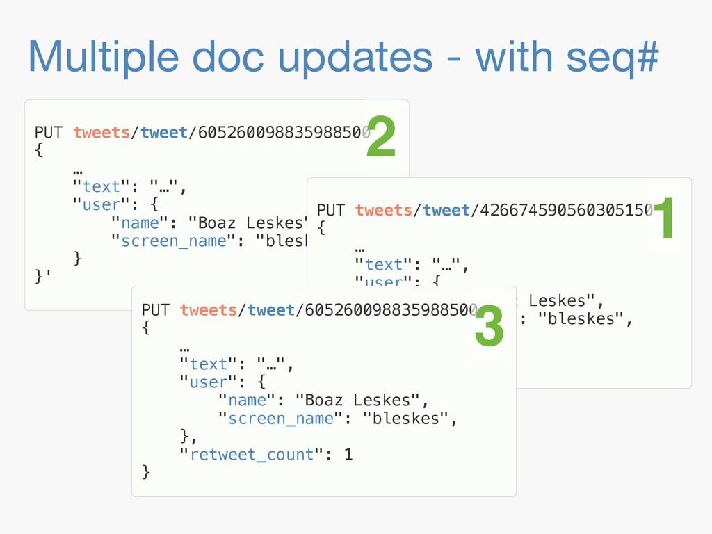 Multiple doc updates - with seq# PUT tweets/twe...