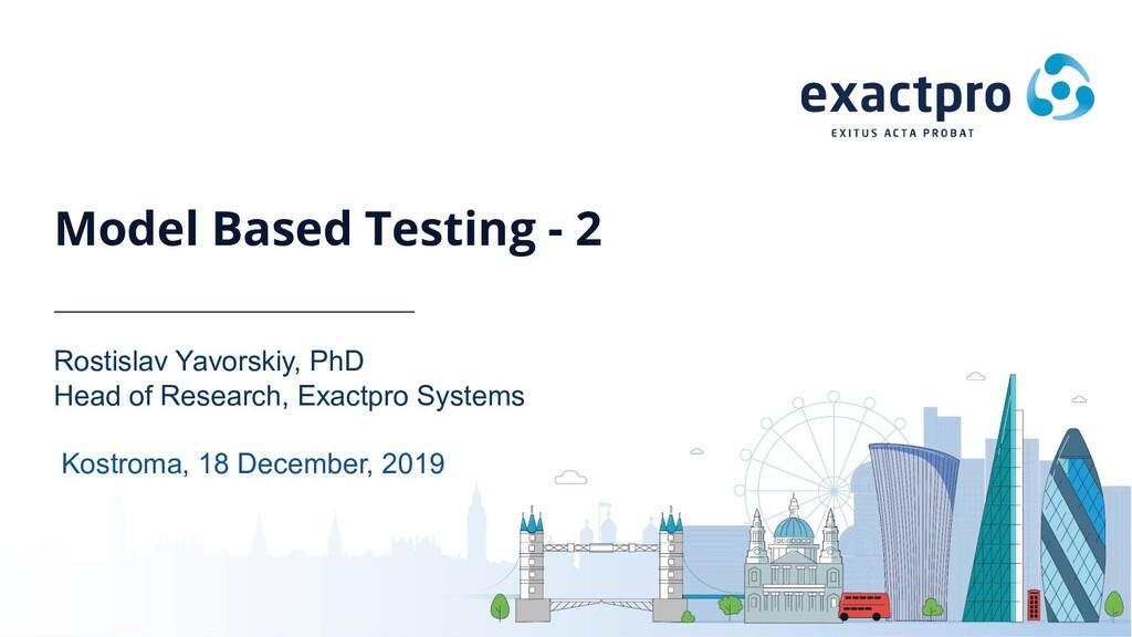 Model Based Testing - 2 Rostislav Yavorskiy, Ph...
