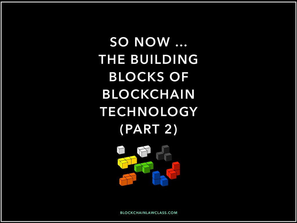 SO NOW … THE BUILDING BLOCKS OF BLOCKCHAIN TECH...