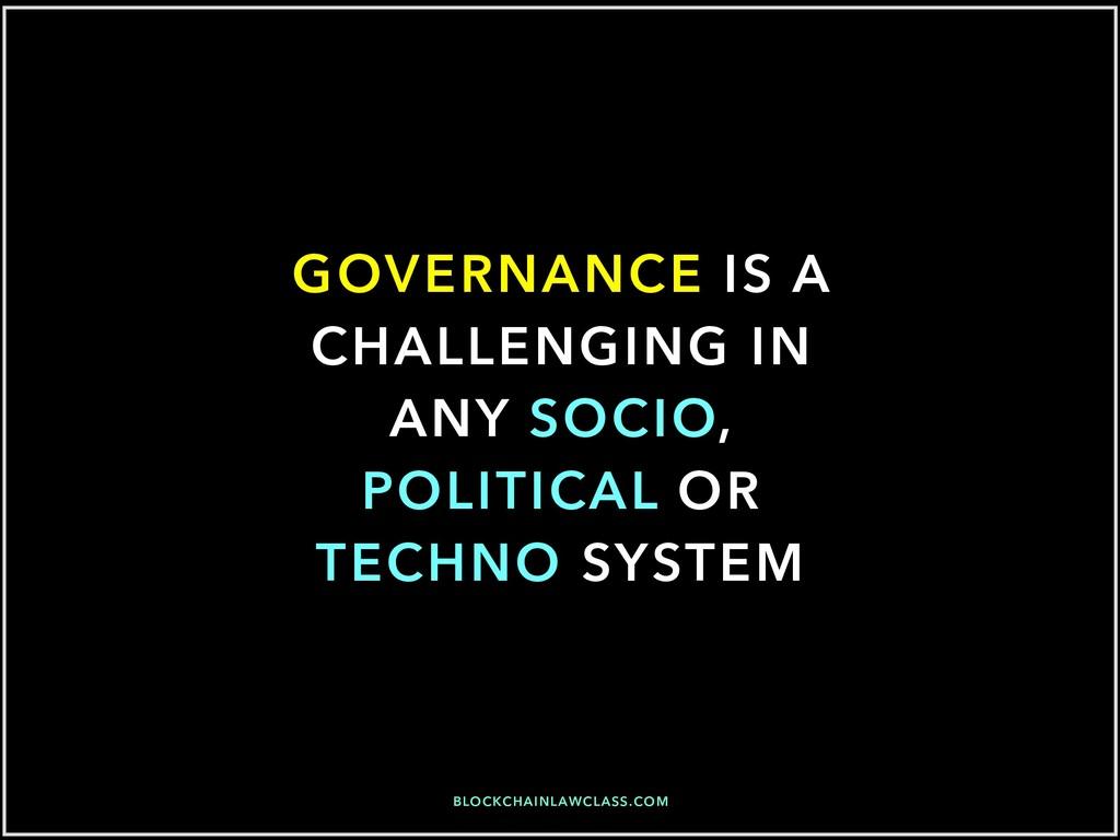 BLOCKCHAINLAWCLASS.COM GOVERNANCE IS A CHALLENG...