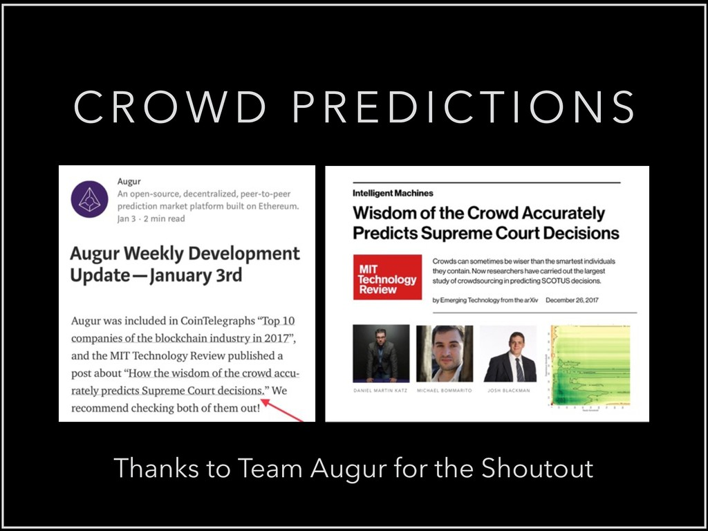 CROWD PREDICTIONS Thanks to Team Augur for the ...