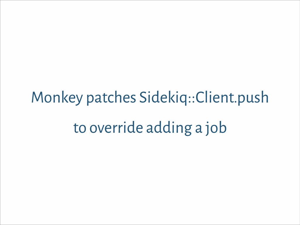 Monkey patches Sidekiq::Client.push to override...
