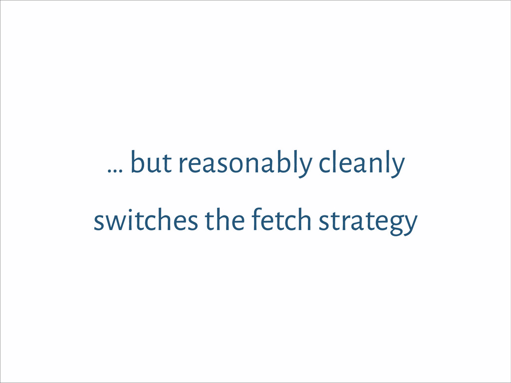 … but reasonably cleanly switches the fetch str...