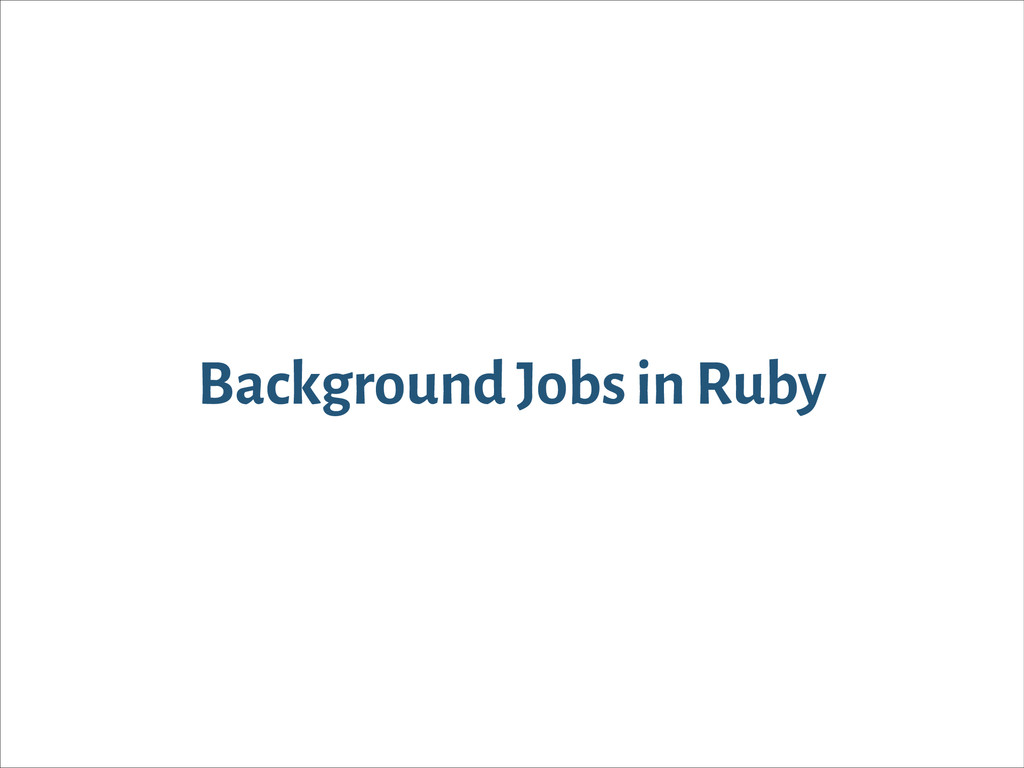 Background Jobs in Ruby