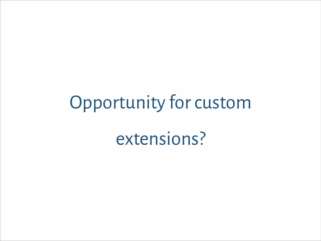 Opportunity for custom extensions?