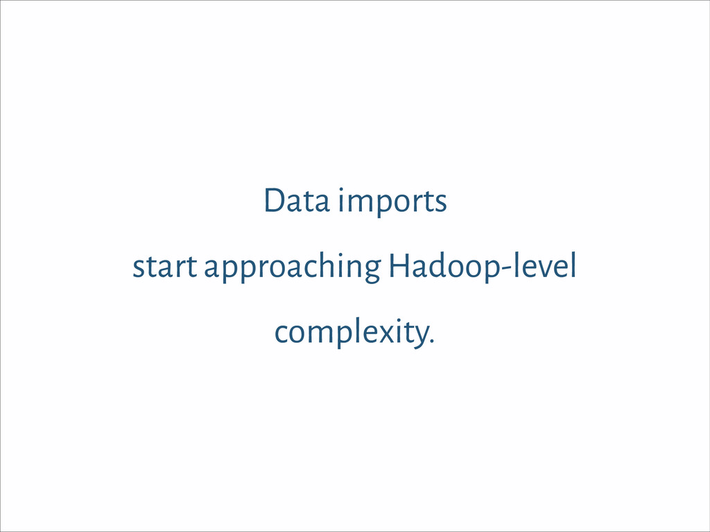 Data imports start approaching Hadoop-level com...