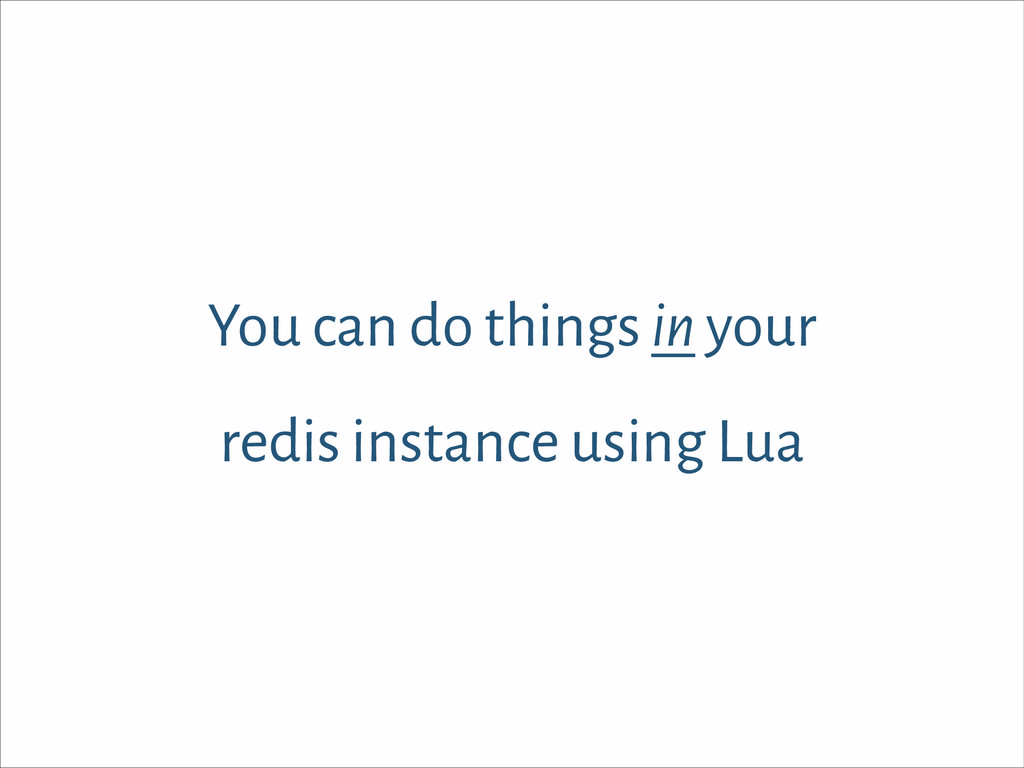 You can do things in your redis instance using ...