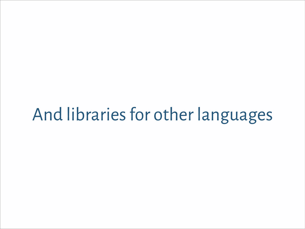 And libraries for other languages