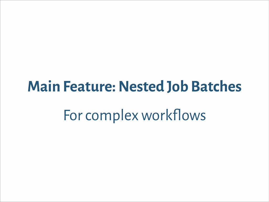 Main Feature: Nested Job Batches For complex wo...