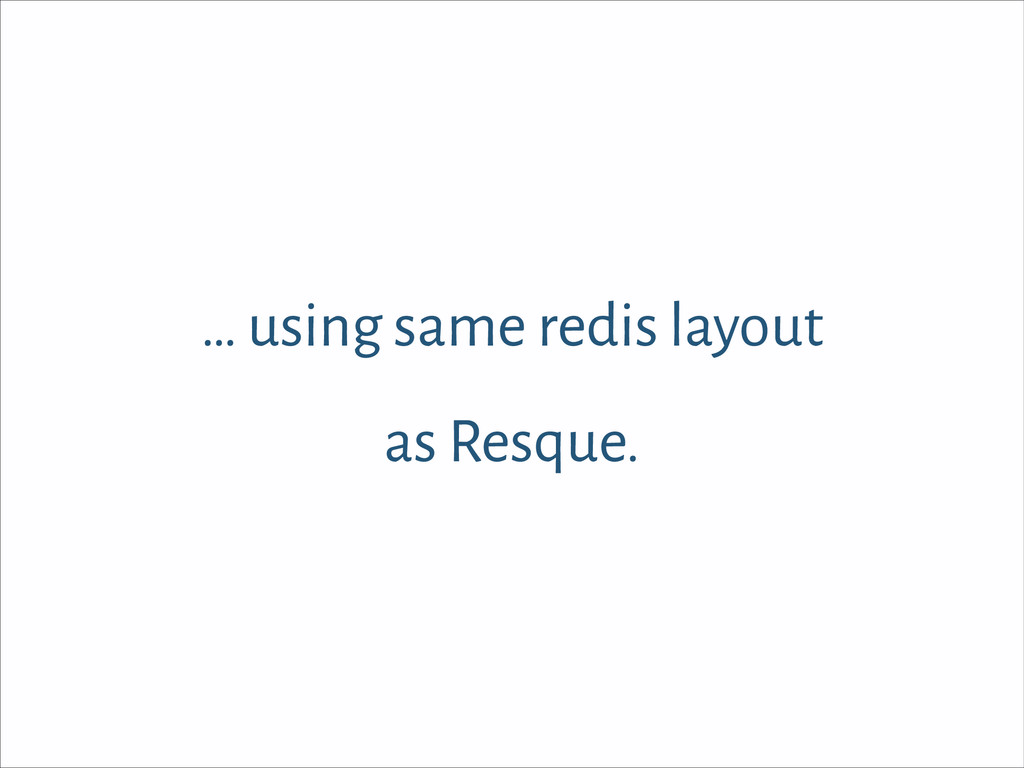 … using same redis layout as Resque.