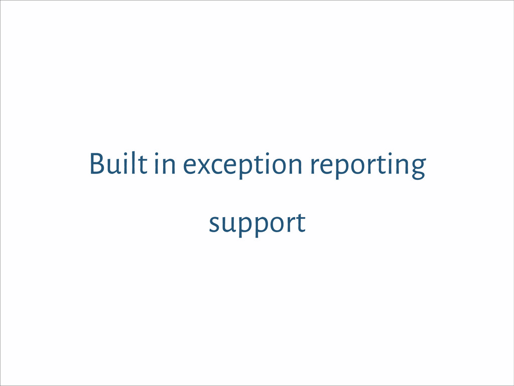 Built in exception reporting support