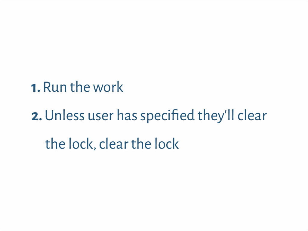 1. Run the work 2. Unless user has specified the...