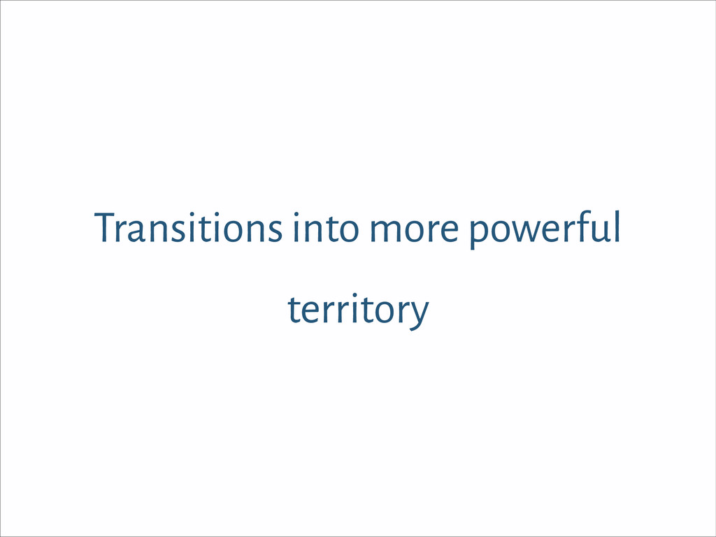 Transitions into more powerful territory