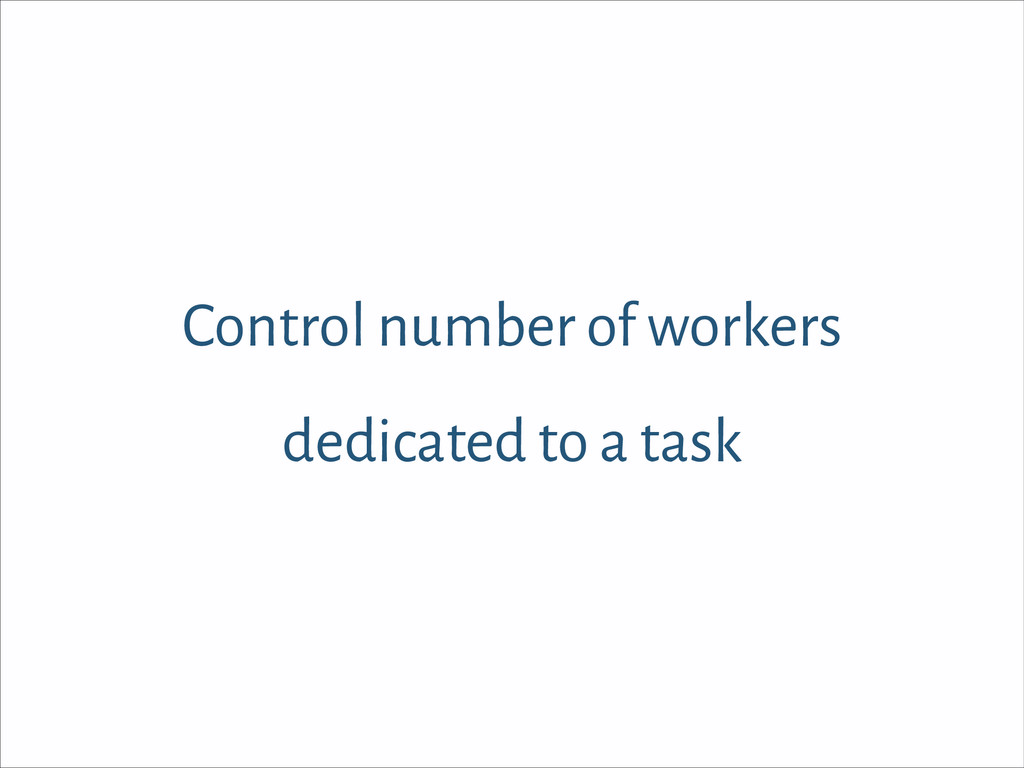 Control number of workers dedicated to a task