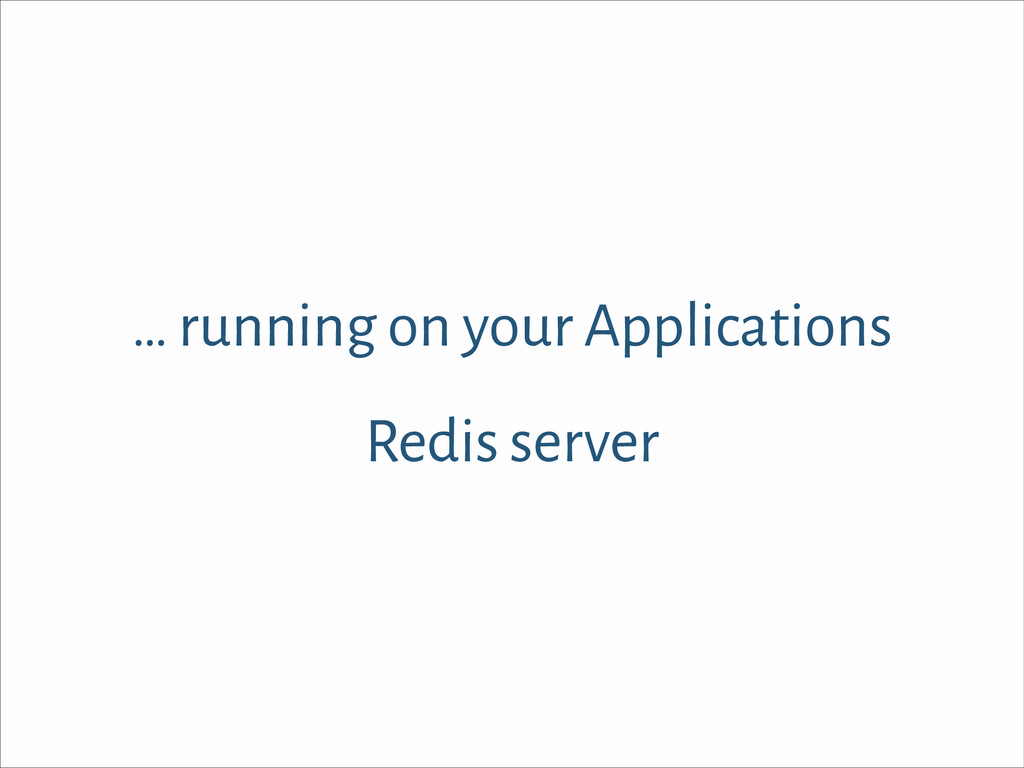 … running on your Applications Redis server