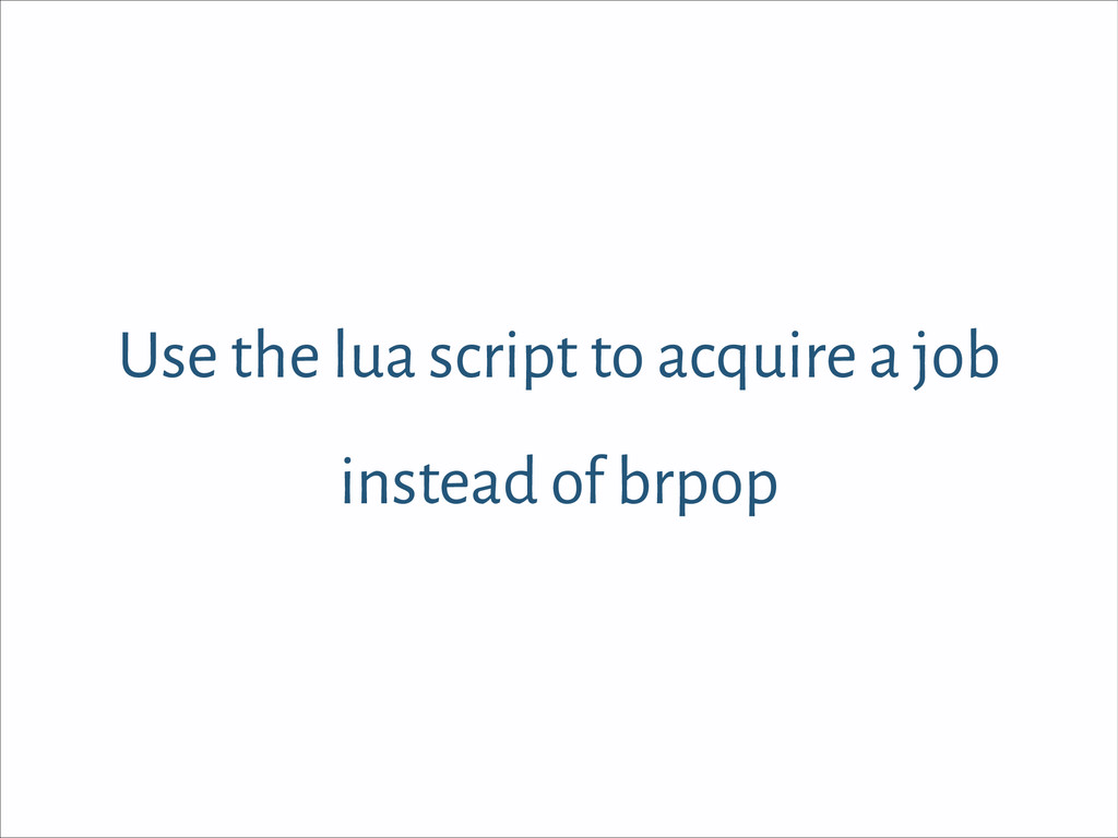 Use the lua script to acquire a job instead of ...