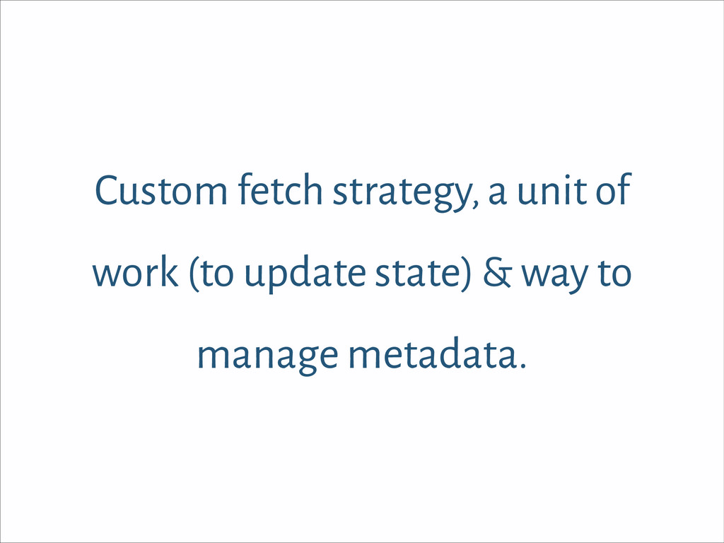 Custom fetch strategy, a unit of work (to updat...