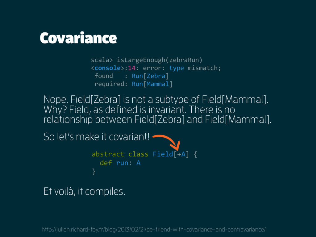 Covariance Nope. Field[Zebra] is not a subtype ...