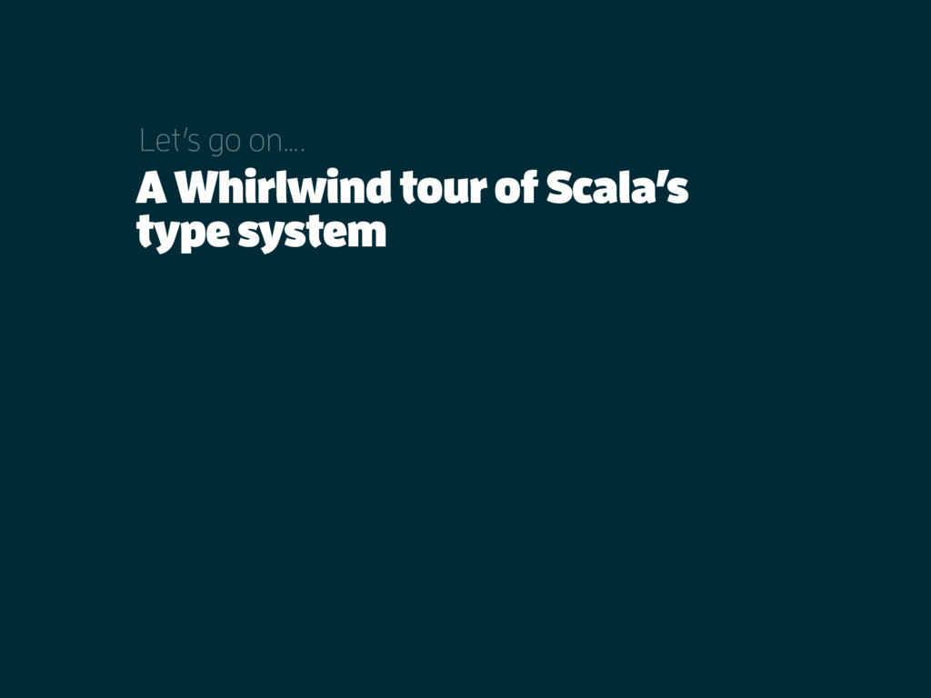 A Whirlwind tour of Scala's type system Let's g...