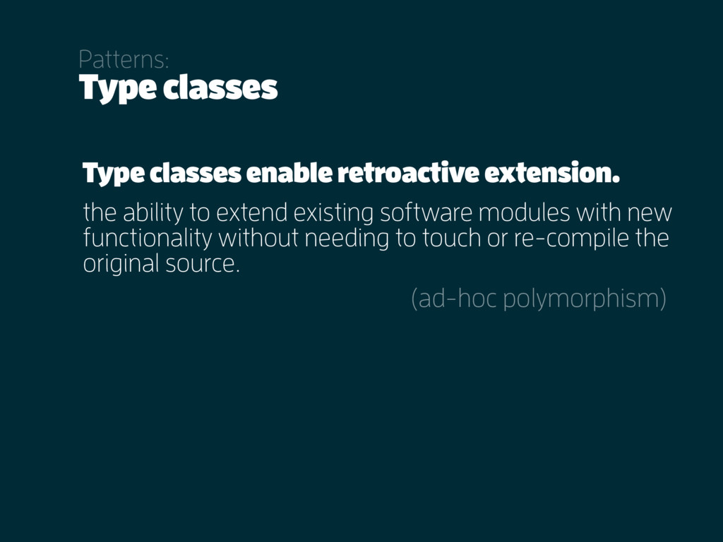 Type classes Patterns: (ad-hoc polymorphism) Ty...