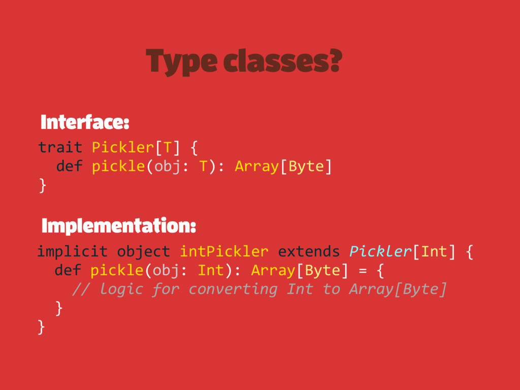 Type classes? Interface: Implementation: trait ...
