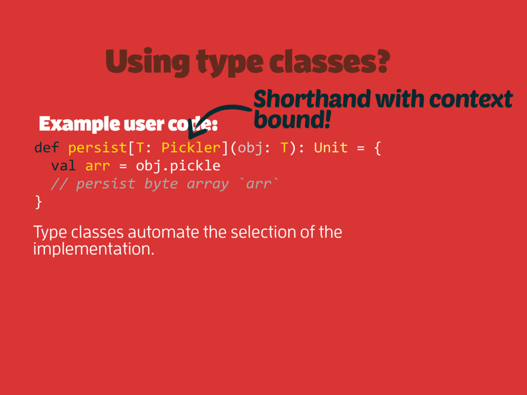 Using type classes? Example user code: def pers...