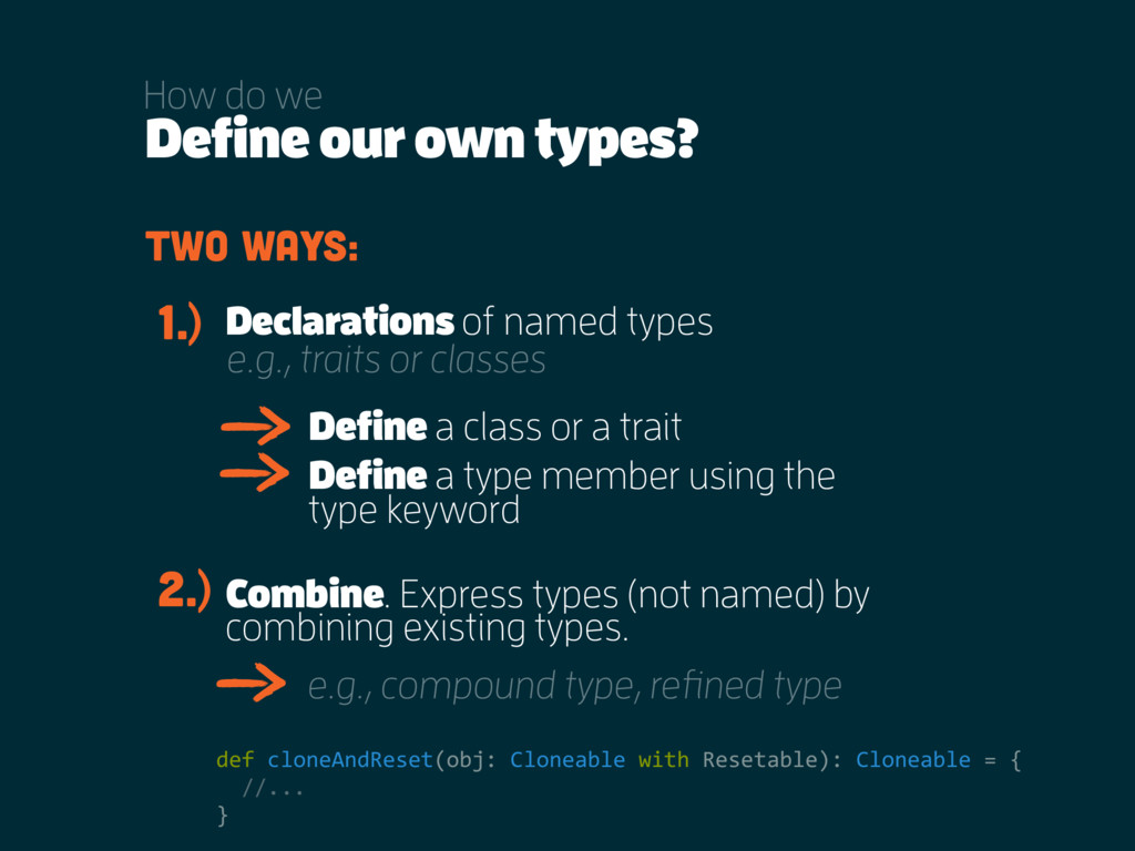 Define our own types? How do we Two ways: Defin...
