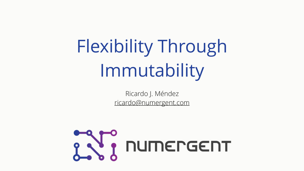 Flexibility Through Immutability Ricardo J. Mén...