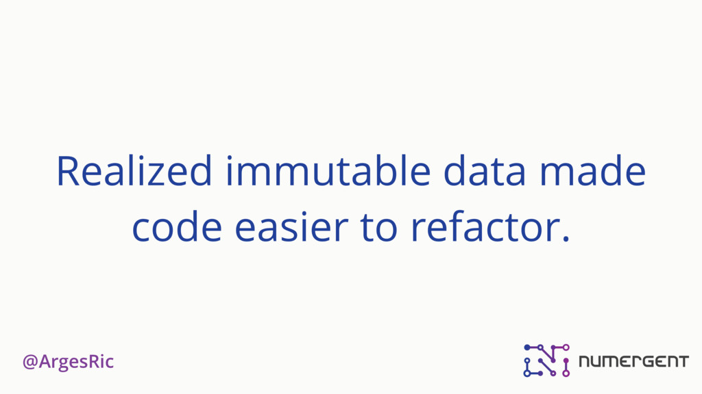 @ArgesRic Realized immutable data made code eas...