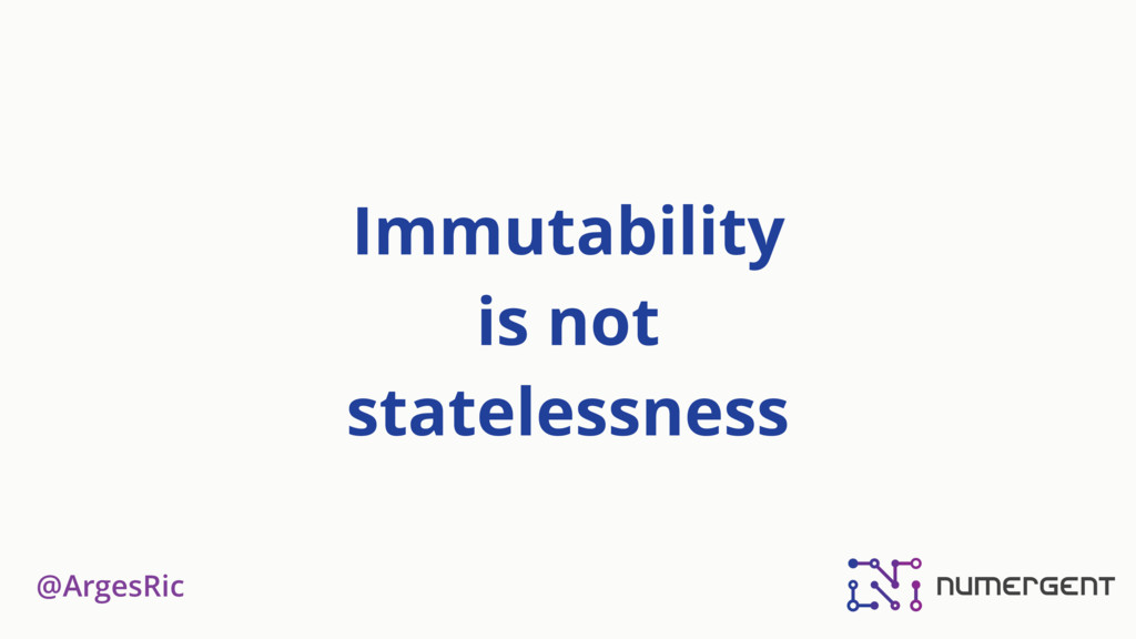 @ArgesRic Immutability 