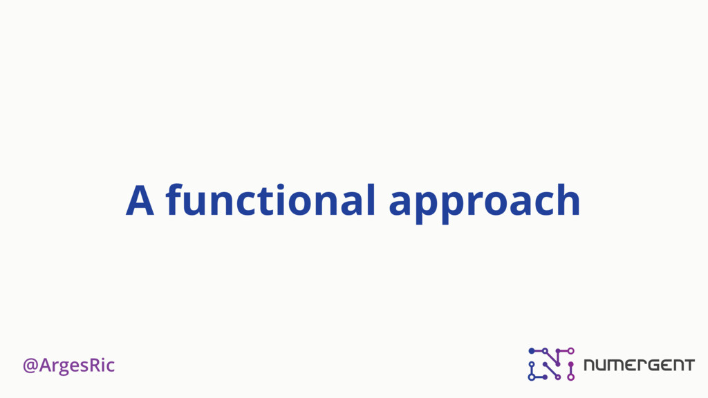 @ArgesRic A functional approach